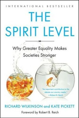 The Spirit Level: Why Greater Equality Makes Societies Stronger (Revised, Updated)  -     By: Richard Wilkinson