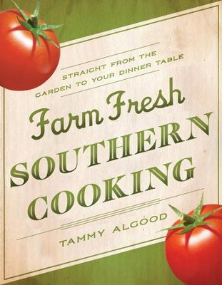 Farm Fresh Southern Cooking: Straight from the Garden to Your Dinner Table - eBook  -     By: Tammy Algood