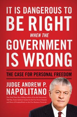 It Is Dangerous to Be Right When the Government Is Wrong: The Case for Personal Freedom - eBook  -     By: Andrew Napolitano