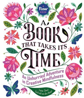 A Book That Takes Its Time: An Unhurried Adventure in Creative Mindfulness  -     By: Irene Smit, Astrid van der Hulst, Editors of Flow magazine