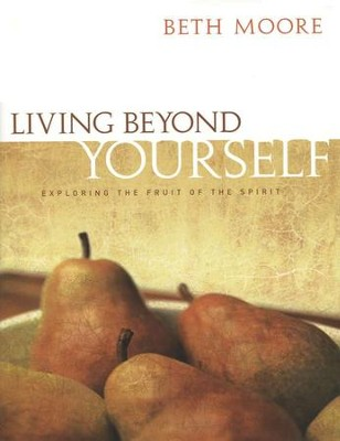 Living Beyond Yourself: Exploring the Fruit of the Spirit,  Member Book  -     By: Beth Moore