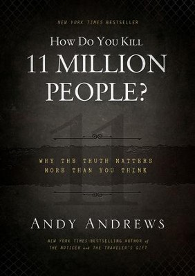 How Do You Kill 11 Million People?: Why the Truth Matters More Than You Think - eBook  -     By: Andy Andrews