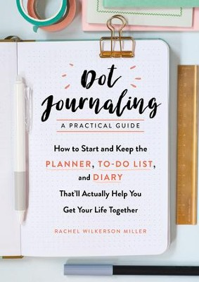 Dot Journaling-A Practical Guide  -     By: Rachel Wilkerson Miller