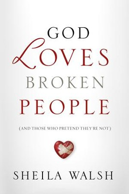 God Loves Broken People: How Our Loving Father Makes Us Whole - eBook  -     By: Sheila Walsh
