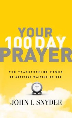 Your 100 Day Prayer: The Transforming Power of Actively Waiting on God - eBook  -     By: John Snyder