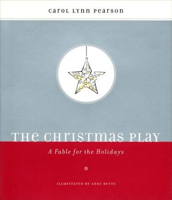 The Christmas Play: A Fable for the Holidays  -     By: Carol Lynn Pearson