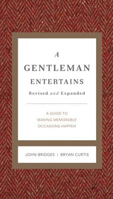 A Gentleman Entertains: A Guide to Making Memorable Occasions Happen - eBook  -     By: John Bridges