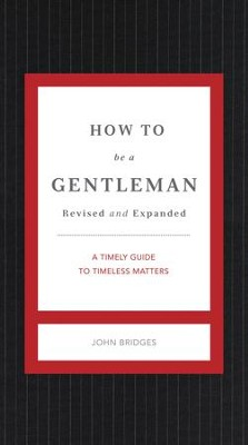 How to Be a Gentleman: A Timely Guide to Timeless Matters -   eBook  -     By: John Bridges