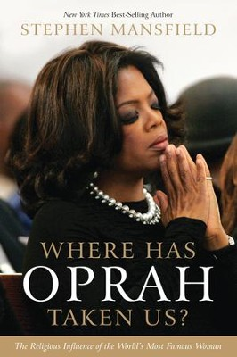 Where Has Oprah Taken Us?: The Religious Influence of the World's Most Famous Woman - eBook  -     By: Stephen Mansfield