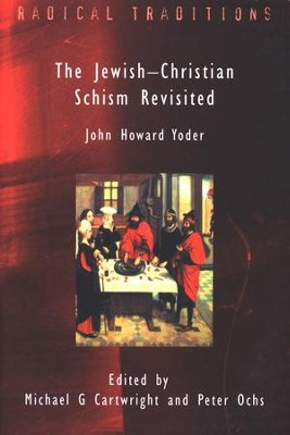 The Jewish-Christian Schism Revisited  -     Edited By: Michael G. Cartwright, Peter Ochs     By: John Howard Yoder