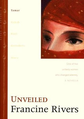 Unveiled, Lineage of Grace Series #1   -     By: Francine Rivers