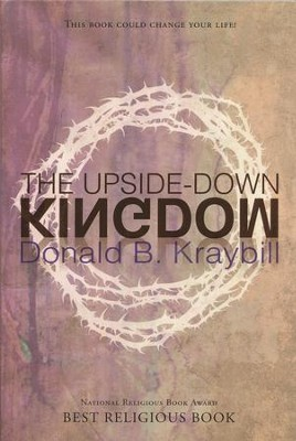The Upside-Down Kingdom (Updated)  -     By: Donald B. Kraybill