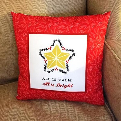 All is Calm, All is Bright Pillow  -