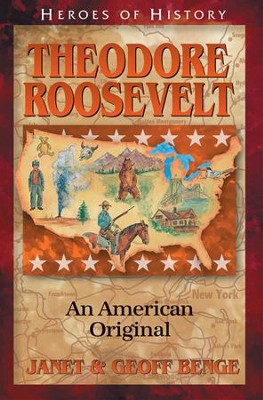 Heroes of History: Theodore Roosevelt, An American Original   -     By: Janet Benge, Geoff Benge