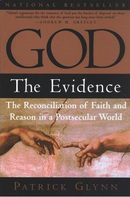 God: The Evidence: The Reconciliation of Faith and Reason in a Postsecular World  -     By: Patrick Glynn