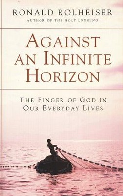 Against An Infinite Horizon  -     By: Ronald Rolheiser