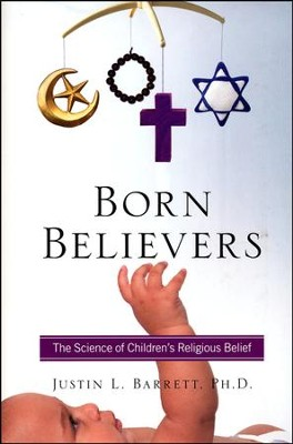 Born Believers: The Science Of Children's Religious Belief  -     By: Justin Barrett