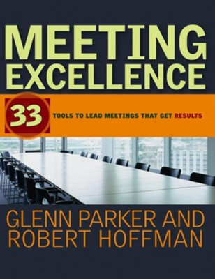 Meeting Excellence: 33 Tools to Lead Meetings That Get Results  -     By: Glenn M. Parker, Robert Hoffman