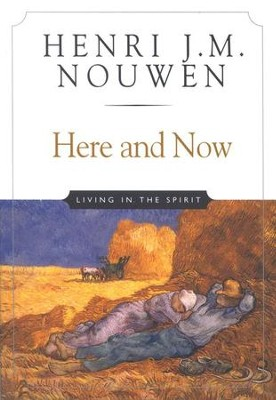 Here and Now: Living in the Spirit   -     By: Henri J.M. Nouwen