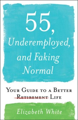 55, Underemployed, And Faking Normal  -     By: Elizabeth White