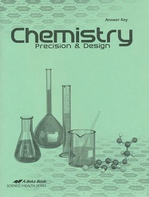 Abeka Chemistry: Precision and Design Answer Key, 3rd  Edition  -