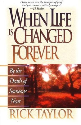 When Life is Changed Forever  By the Death of Someone   -     By: Rick Taylor