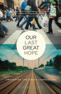 Our Last Great Hope: Awakening the Great Commission - eBook  -     By: Ronnie Floyd