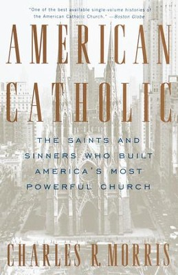 American Catholic: The Saints and Sinners Who Built America's Most Powerful Church - eBook  -     By: Charles Morris