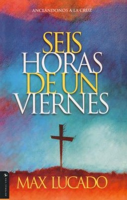 Seis Horas de un Viernes  (Six Hours One Friday)  -     By: Max Lucado