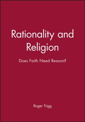 Rationality and Religion: Does Faith Need Reason?   -     By: Roger Trigg
