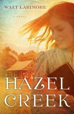Hazel Creek: A Novel - eBook  -     By: Walt Larimore