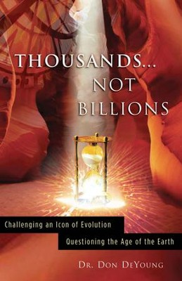 Thousands Not Billions: Challenging an Icon of Evolution - Questioning the Age of the Earth - eBook  -     By: Donald DeYoung