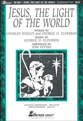 Jesus, The Light Of The World, Anthem  -     By: Charles Wesley, George D. Elderkin, Tom Fettke