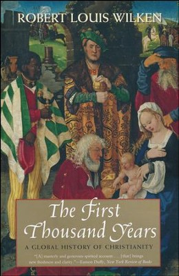 The First Thousand Years: A Global History of Christianity  -     By: Robert Louis Wilken