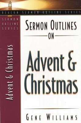 Sermon Outlines on Advent and Christmas   -     By: Gene Williams
