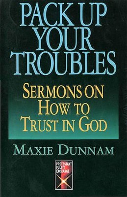 Pack Up Your Troubles: Sermons on How to Trust in God - eBook  -     By: Maxie Dunnam