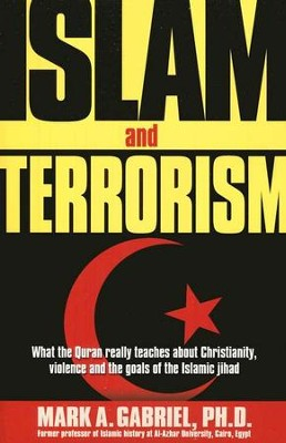 Islam and Terrorism: What the Quran Really Teaches   -     By: Mark A. Gabriel