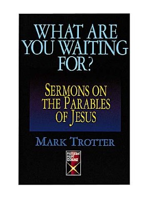 What Are You Waiting For?: Sermons on the Parables of Jesus - eBook  -     By: Mark Trotter