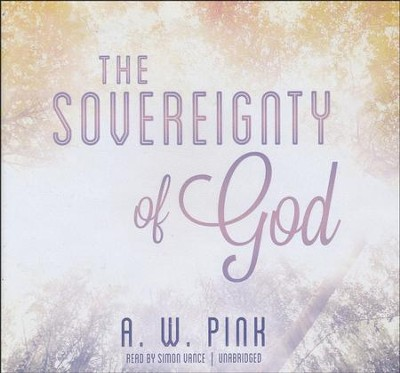 The Sovereignty of God                         - Audiobook on CD            -     By: A.W. Pink
