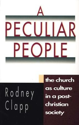 A Peculiar People: The Church As Culture in a Post-Christian Society  -     By: Rodney Clapp