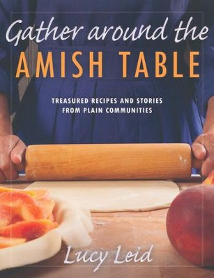 Gather Around the Amish Table: Treasured Recipes and Stories from Plain Communities  -     By: Lucy Leid