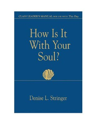 How Is It With Your Soul Class Leader: Class Leader's Manual for Use With This Day - eBook  -     By: Denise L. Stringer