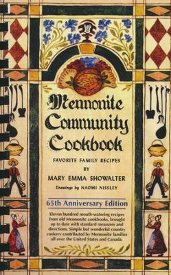 Mennonite Community Cookbook, 65th Anniversary Edition  -     By: Mary Emma Showalter