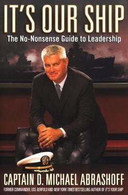It's Our Ship: The No-Nonsense Guide to Leadership  -     By: Capt. D. Michael Abrashoff