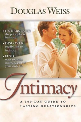 A 100 Day Guide to Intimacy: A 100-Day Guide to Lasting Relationships  -     By: Douglas Weiss