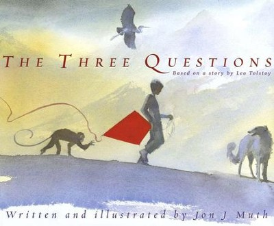 The Three Questions: Based on a story by Leo Tolstoy   -     By: Jon J Muth