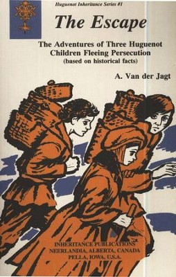 The Escape: The Adventures of Three Huguenot Children Fleeing Persecution  -     By: A. VanderJagt