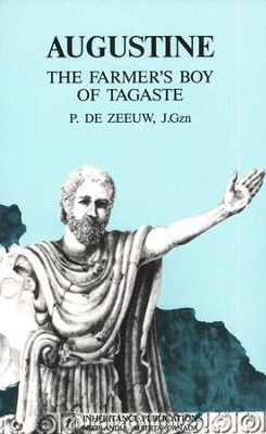 Augustine: The Farmer's Boy of Tagaste   -     By: P. De Zeeuw
