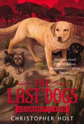 The Last Dogs: Journey's End  -     By: Christopher Holt     Illustrated By: Allen Douglas