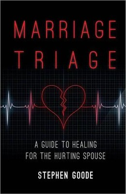 Marriage Triage: A Guide to Healing for the Hurting Spouse  -     By: Stephen Goode